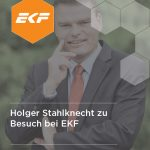 Holger Stahlknecht zu Besuch bei EKF